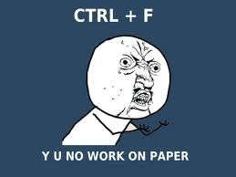 CTRL-F Why you no work on paper?