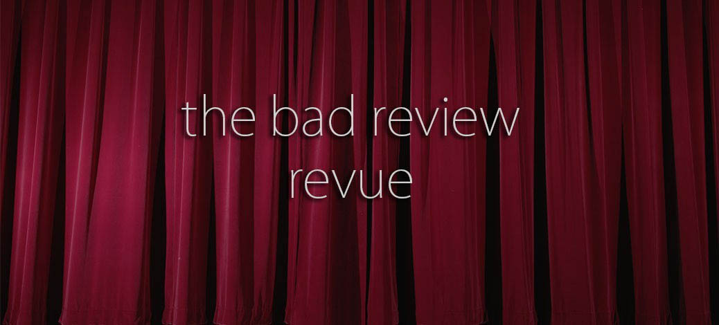 The Bad Review Revue